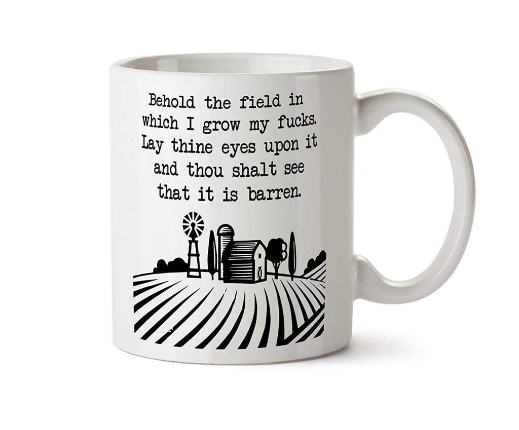 Behold the Field in Which I Grow My Fucks. It is barren. Funny Gift Offensive Rude - Coffee Mug Cup 11 Ounce Tea (White)