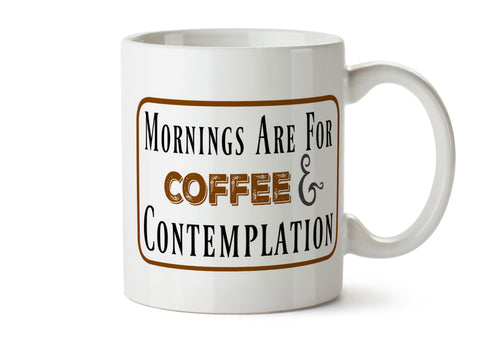 Mornings are for Coffee and Contemplation - One 11 ounce Dishwasher / Microwave Coffee Mug - Superb GIFT - Option to Add Own Text