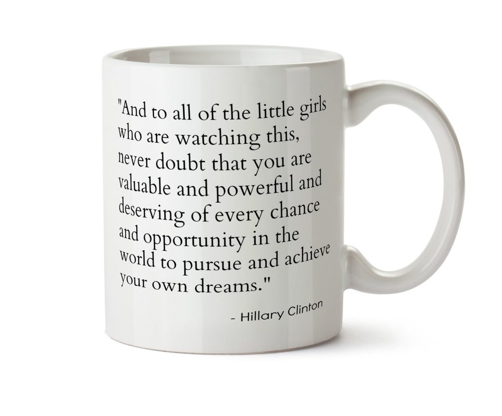 Hillary Clinton Concession Speech Quote Little Girls Dreams  - Election Results New Coffee Mug - Add Own Text to Personalize  Obama 2016