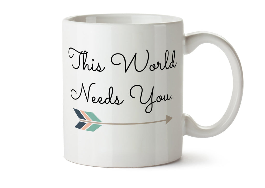 This World Needs You Suicide Prevention  Dishwasher Safe Coffee Mug -  Add Own Text to Personalize  Gift
