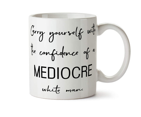 Carry Yourself With The Confidence of a Mediocre White Man New Coffee Mug -  Add Own Text to Personalize