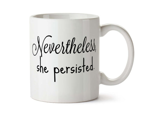 Nevertheless She Persisted   DISHWASHER Microwave Safe  New Coffee Tea Mug -  Add Own Text to Personalize #letlizspeak