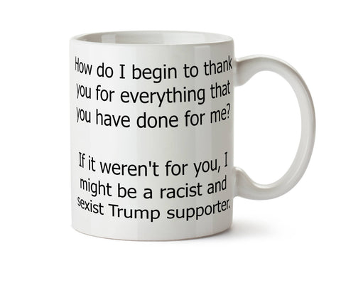 If It Weren't For You, I Might Be a Donald Trump Supporter New Tea Coffee Mug -  Add Own Text to Personalize Mother's Father's Day Gift