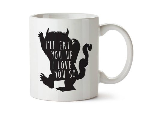 I'll Eat You Up I Love You So  Coffee Mug -  Add Own Text to Personalize - Where the Wild Things Are