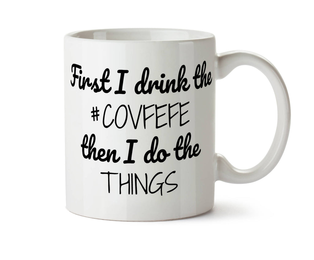 First I Drink the Covfefe Then I Do the Things - Donald Trump Tweet - Funny  Coffee Mug - Add Own Text to Personalize #covfefe