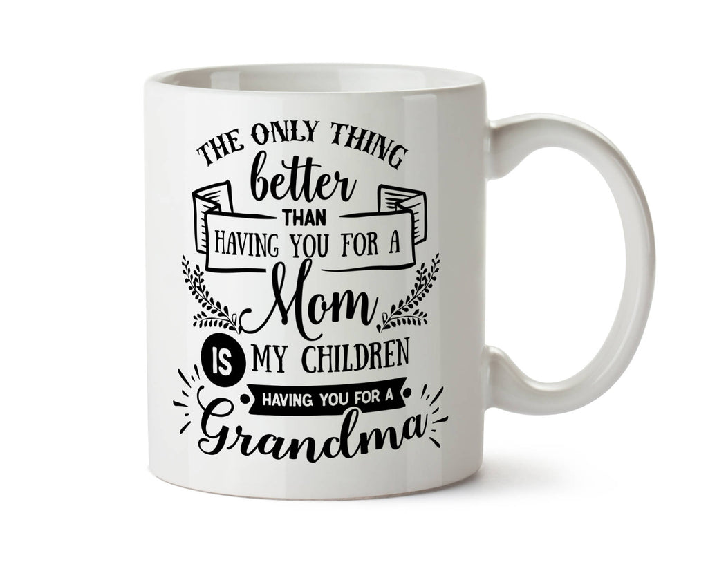 The Only Thing Better Than Having You As A Mom Is My Children Having You For A Grandma Coffee Mug -  Add Own Text to Personalize
