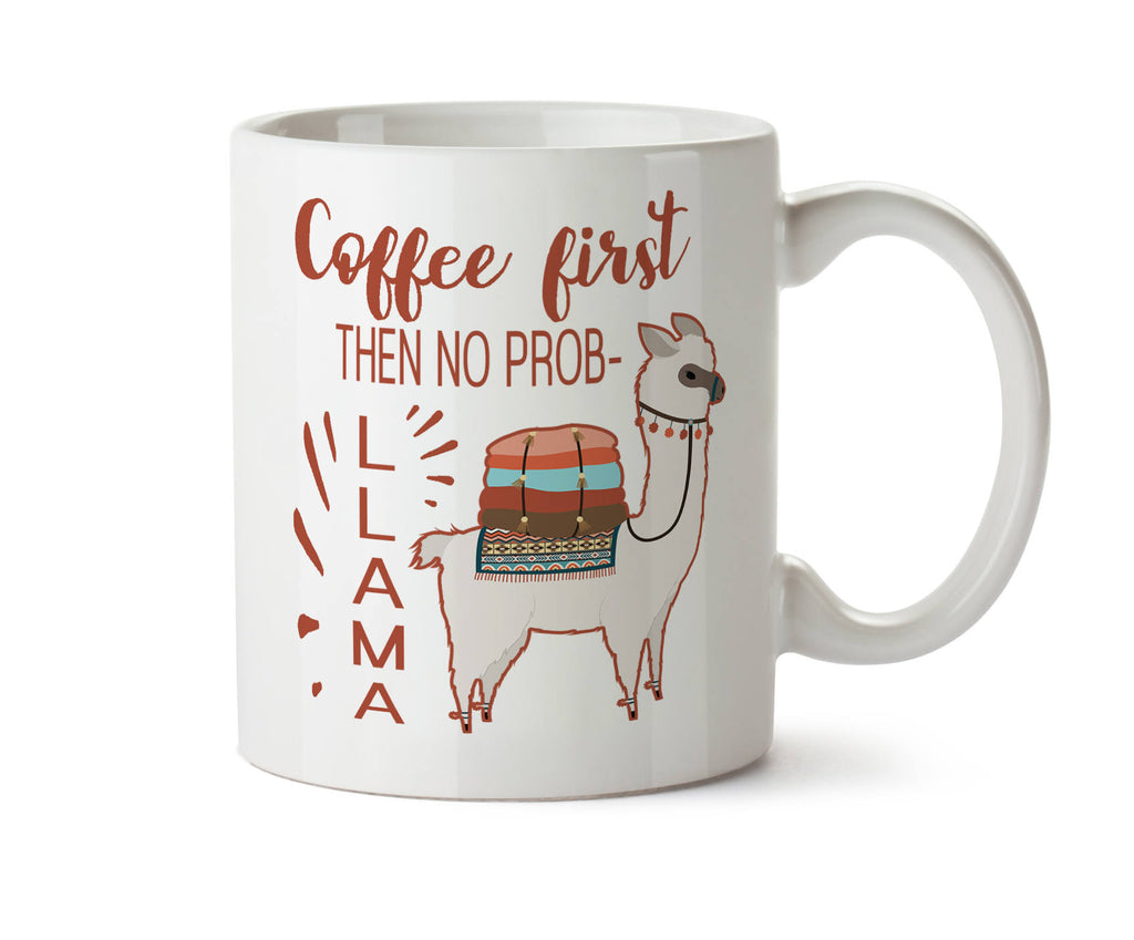 CUTE Coffee First Then No Prob- LLAMA -  Coffee Tea Mug -  Add Own Text to Personalize Funny