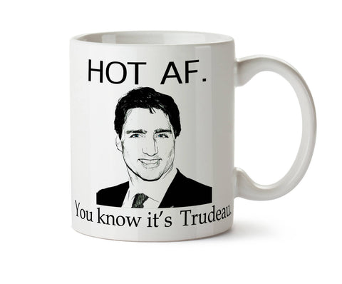 Justin Trudeau HOT AF You Know It's Trudeau  Coffee Mug - May Add Own Text to Personalize Funny