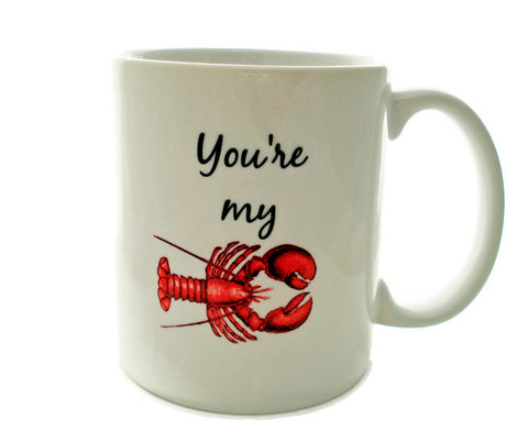 You're My LOBSTER - 11 ounce Coffee Mug - Superb GIFT - May Add Own Text - Customized