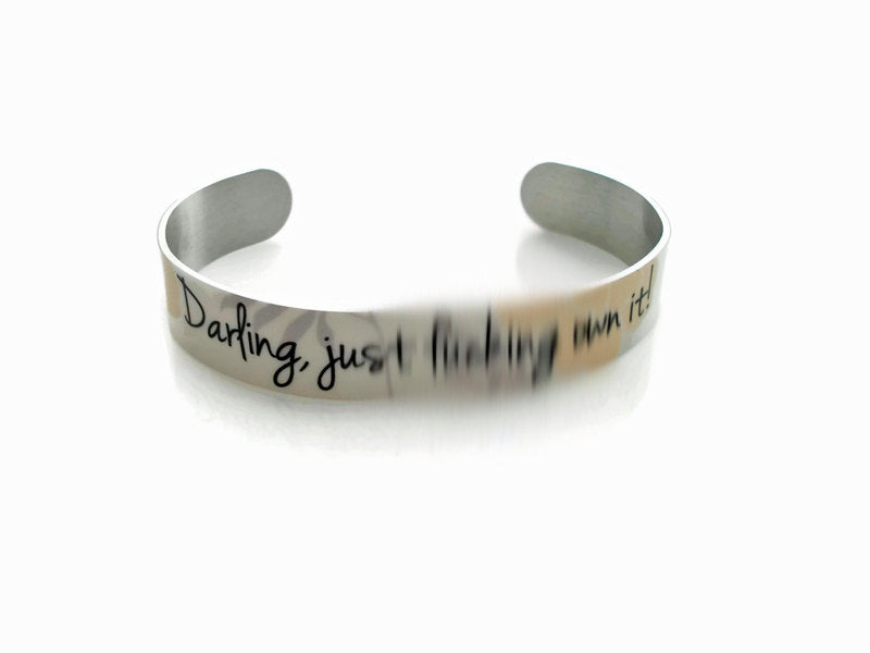 MATURE:  Darling, Just F*c&ing Own It - Motivational CUFF Bracelet - Makes a Great Gift
