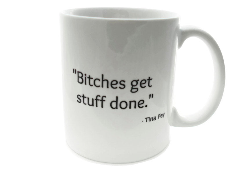BITCHES Get Stuff DONE- 11 ounce Coffee Mug - Superb GIFT