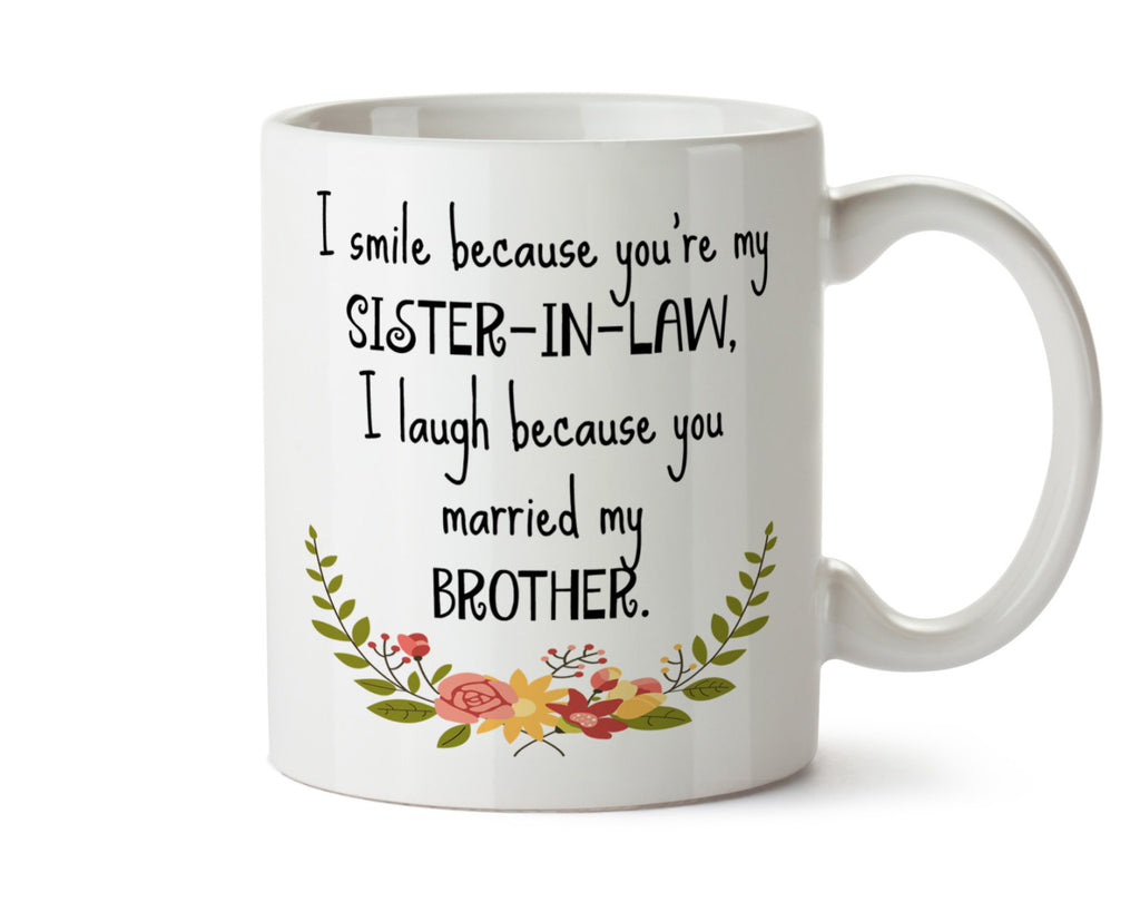 I Smile Because You're My Sister-in-Law,  I Laugh Because You Married My Brother - DISHWASHER Safe Coffee Mug -  Add Own Text to Personalize