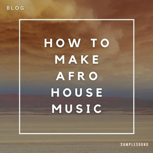 How To Make Afro House Music