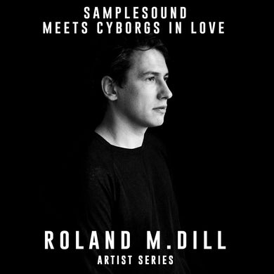 Samplesound meets Cyborgs in Love - Artist Series Roland M.Dill