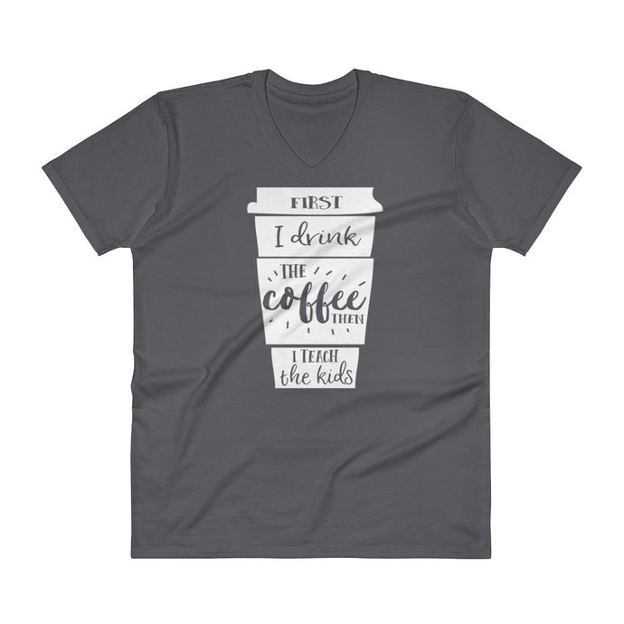 First I Drink The Coffee Then I Teach The Kids V-Neck T-Shirt
