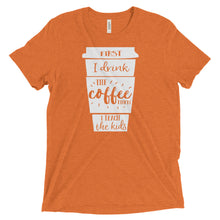 First I Drink The Coffee Then I Teach The Kids T Shirt