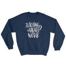 Teaching Is A Work Of The Heart Crewneck Sweatshirt