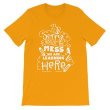 Sorry About the Mess We Are Learning in Here T-Shirt