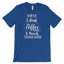 First I Drink the Coffee then I Teach Second Grade Shirt