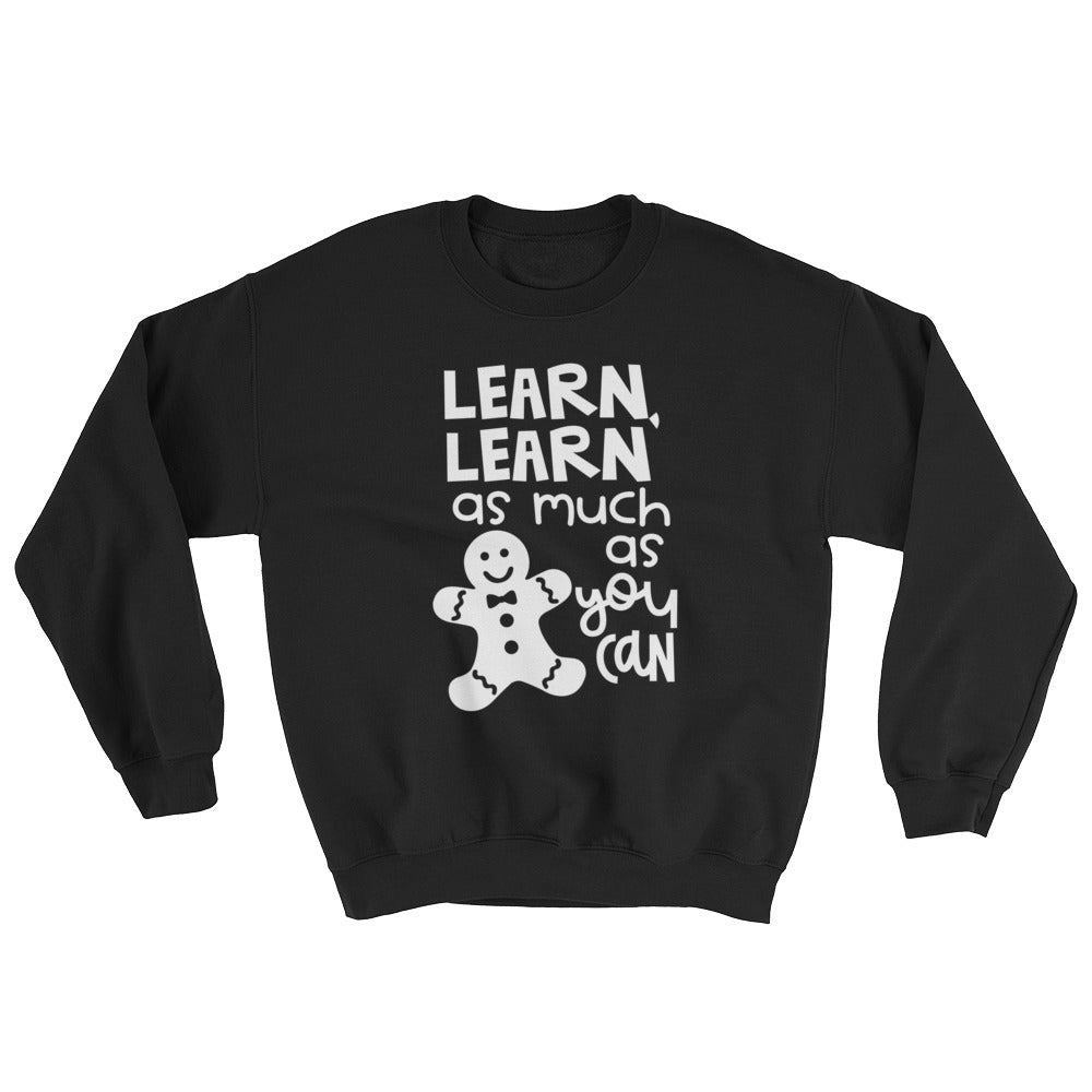 Learn, Learn As Much As You Can Sweatshirt