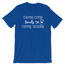Strong Coffee Leads to Strong Teaching Shirt