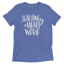 Teaching Is a Work of Heart Tri-Blend Shirt