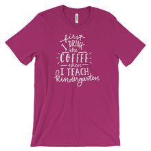 First I Drink Coffee Then I Teach Kindergarten Shirt