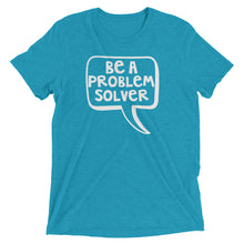 Be A Problem Solver Tri Blend Shirt
