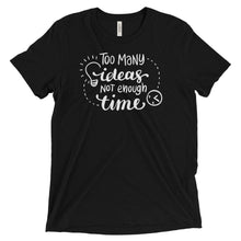 Too Many Ideas Not Enough Time T Shirt