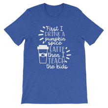 First I Drink A Pumpkin Spice Latte Then I Teach The Kids Shirt
