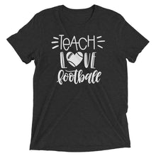 Teach Love Football Tri Blend Shirt