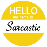 Hello my name is Sarcastic / Drama Queen