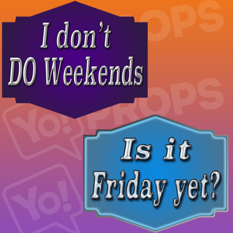 I Don't DO Weekends / Is it Friday Yet? Prop Sign