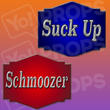 Suck Up / Schmoozer Prop Sign
