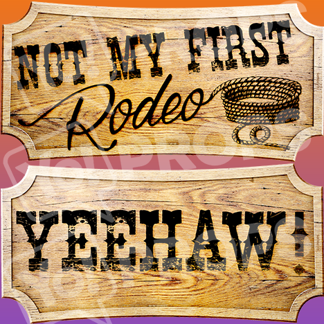 "Western Prop – ""Not My First Rodeo / Yeehaw!"""