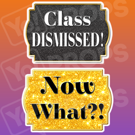Class Dismissed!/ Now What?! Graduation Sign