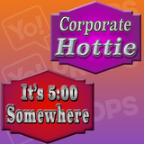 Corporate Hottie / It's 5:00 Somewhere Prop Sign