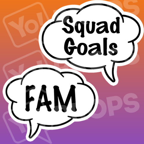 Squad Goals/Fam Speech Bubble
