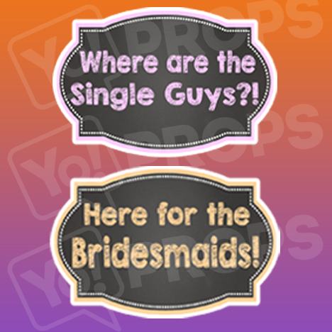 Where are the Single Guys?!/ Here for the Bridesmaids! Chalkboard Sign