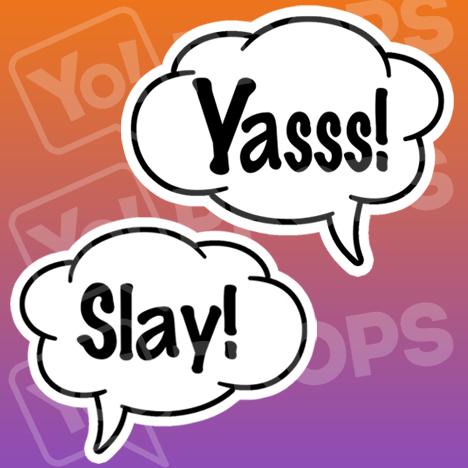 Yass/Slay Speech Bubble