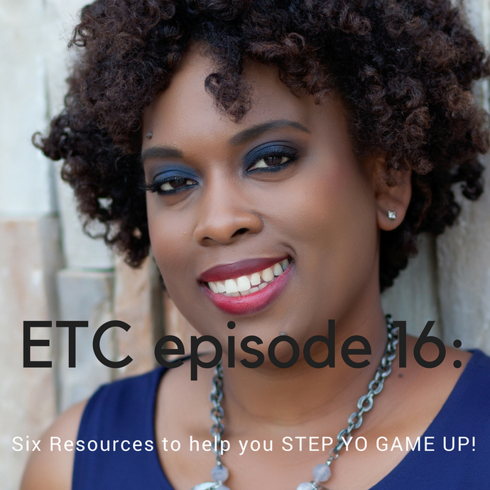 ETC 16: Six Resources to Help You Step Yo Game Up!
