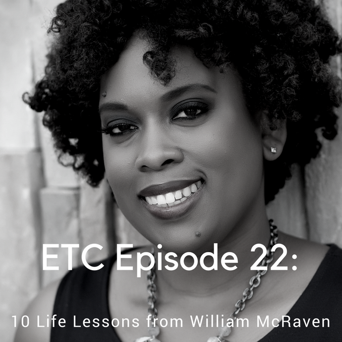 ETC 22: 10 Life Lessons From Admiral William McRaven