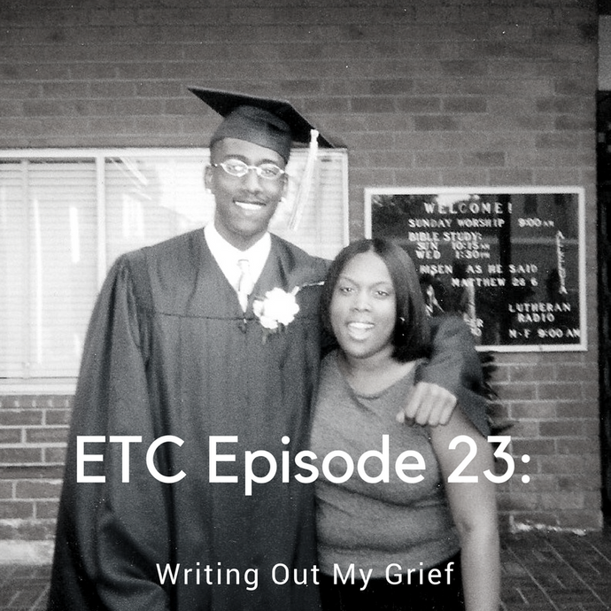 ETC 23: Writing Out My Grief