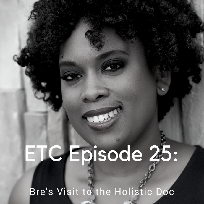 ETC 25: Bre's Visit to the Holistic Doctor
