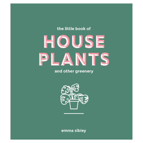 The Little Book of House Plants + Other Greenery