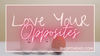 Love Your Opposite