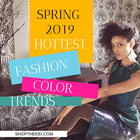 The hottest fashion colors for Spring 2019. Read more about Spring Fashion Colors 2019, ShoptheKei.com