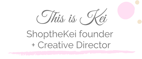 This is Kei. Our Founder and Creative Director of ShoptheKei.com