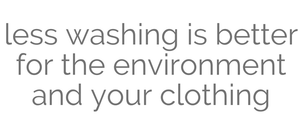 Less washing is better for the environment and for your clothing