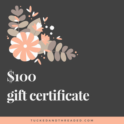 T+T $100 Gift Certificate - TUCKED & THREADED